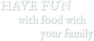 Have fun with food with your family