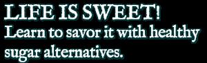 Enjoy sweetness without sugar.
